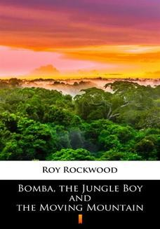 Chomikuj, ebook online Bomba, the Jungle Boy and the Moving Mountain. Roy Rockwood