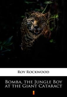 Chomikuj, ebook online Bomba, the Jungle Boy at the Giant Cataract. Roy Rockwood