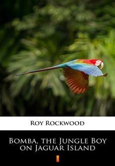 Chomikuj, ebook online Bomba, the Jungle Boy on Jaguar Island. Roy Rockwood