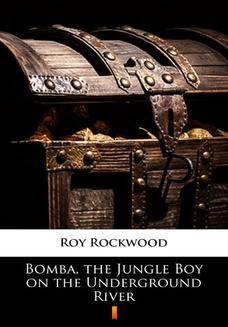 Chomikuj, ebook online Bomba, the Jungle Boy on the Underground River. Roy Rockwood