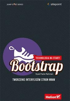 Chomikuj, pobierz ebook online Bootstrap. Tworzenie interfejsów stron WWW. Technologia na start!. Syed Fazle Rahman