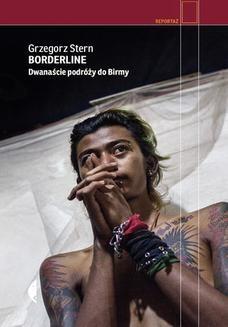 Chomikuj, ebook online Borderline. Dwanaście podróży do Birmy. Grzegorz Stern