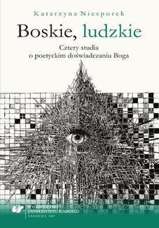 Chomikuj, ebook online Boskie, ludzkie. Cztery studia o poetyckim doświadczaniu Boga. Katarzyna Niesporek