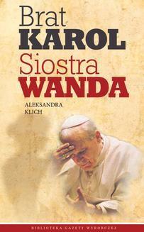 Chomikuj, ebook online Brat Karol, siostra Wanda. Aleksandra Klich