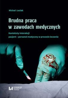 Chomikuj, pobierz ebook online Brudna praca w zawodach medycznych. Konteksty interakcji pacjent–personel medyczny w procesie leczenia. Michał Lesiak