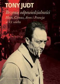 Chomikuj, ebook online Brzemię odpowiedzialności: Blum, Camus, Aron, i francuski wiek dwudziesty. Tony Judt