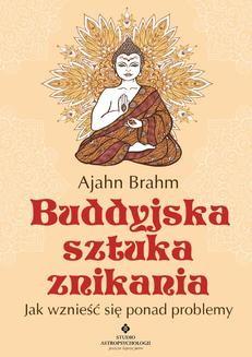 Chomikuj, ebook online Buddyjska sztuka znikania. Jak wznieść się ponad problemy. Ajahn Brahm