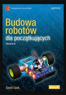 Chomikuj, ebook online Budowa robotów dla początkujących. Wydanie III. David Cook
