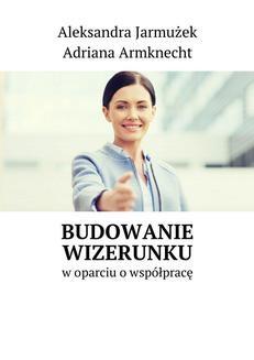 Chomikuj, pobierz ebook online Budowanie wizerunku. Aleksandra Jarmużek