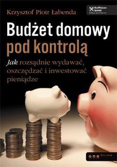 Chomikuj, ebook online Budżet domowy pod kontrolą. Jak rozsądnie wydawać, oszczędzać i inwestować pieniądze. Krzysztof Piotr Łabenda