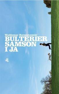 Chomikuj, ebook online Bulterier Samson i ja. Waldemar Borzestowski