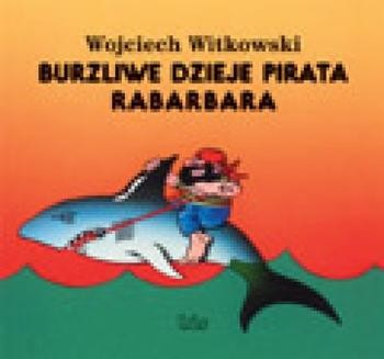 Chomikuj, pobierz ebook online Burzliwe dzieje pirata Rabarbara. Wojciech Witkowski