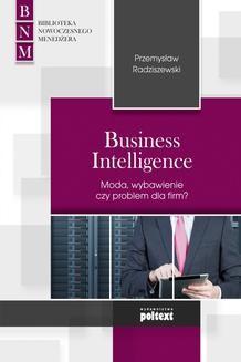 Chomikuj, pobierz ebook online Business Intelligence Moda, wybawienie czy problem dla firm?. Przemysław Radziszewski