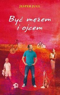 Chomikuj, ebook online Być mężem i ojcem. Książka dla niego. Jesper Juul