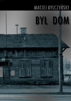 Chomikuj, ebook online Był dom. Maciej Bylczyński