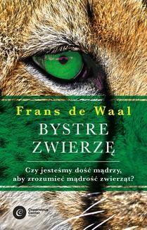 Chomikuj, ebook online Bystre zwierzę . Czy jesteśmy dość mądrzy, aby zrozumieć bystrość zwierząt?. Frans de Waal