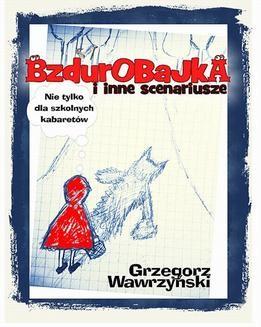 Chomikuj, ebook online Bzdurobajka i inne scenariusze. Grzegorz Wawrzyński