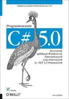 Ebook C# 5.0. Programowanie. Tworzenie aplikacji Windows 8, internetowych oraz biurowych w .NET 4.5 Framework pdf
