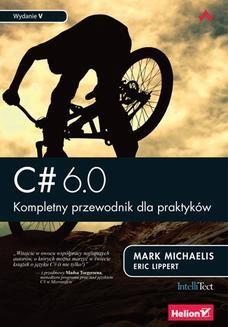 Chomikuj, ebook online C# 6.0. Kompletny przewodnik dla praktyków. Wydanie V. Mark Michaelis