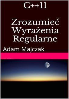 Chomikuj, ebook online C++11: Zrozumieć Wyrażenia Regularne, wydanie II. Adam Majczak