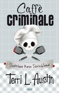 Chomikuj, ebook online Caffè criminale. Śledztwo Rose Strickland. Terri L. Austin