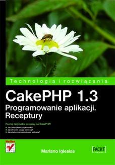 Chomikuj, ebook online CakePHP 1.3. Programowanie aplikacji. Receptury. Mariano Iglesias