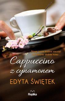 Chomikuj, pobierz ebook online Cappuccino z cynamonem. Edyta Świętek