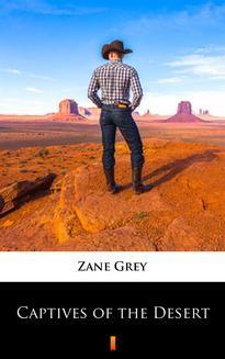 Chomikuj, pobierz ebook online Captives of the Desert. Zane Grey