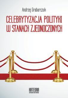 Chomikuj, ebook online Celebrytyzacja polityki w Stanach Zjednoczonych. Andrzej Grabarczuk