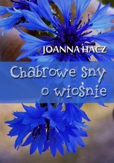 Chomikuj, pobierz ebook online Chabrowe sny o wiośnie. Joanna Hacz