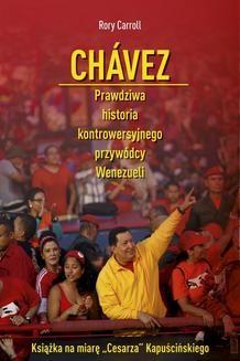 Chomikuj, ebook online Chávez. Prawdziwa historia kontrowersyjnego przywódcy Wenezueli. Rory Carroll