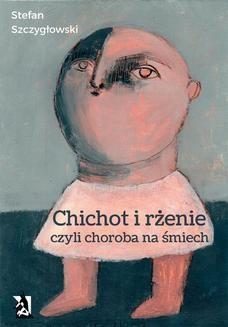 Chomikuj, pobierz ebook online Chichot i rżenie, czyli choroba na śmiech. Stefan Szczygłowski