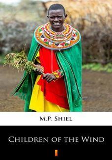 Chomikuj, pobierz ebook online Children of the Wind. M.P. Shiel