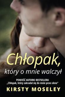 Chomikuj, ebook online Chłopak, który o mnie walczył. Kirsty Moseley