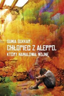 Chomikuj, ebook online Chłopiec z Aleppo, który namalował wojnę. Sumia Sukkar