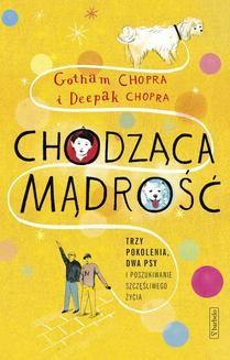 Chomikuj, ebook online Chodząca mądrość – trzy pokolenia, dwa psy i poszukiwanie szczęśliwego życia. Deepak Chopra