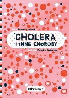 Chomikuj, ebook online Cholera i inne choroby. Łukasz Kaniewski