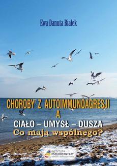 Chomikuj, ebook online Choroby z autoimmunoagresji a ciało – umysł – dusza. dr Ewa D. Białek