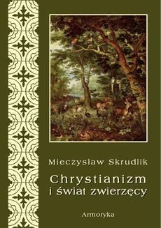 Chomikuj, ebook online Chrystianizm a świat zwierzęcy. Mieczysław Skrudlik
