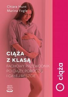 Chomikuj, ebook online Ciąża z klasą. Fachowy przewodnik po ciąży, porodzie i całej reszcie. Marina Fogle