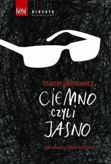 Chomikuj, ebook online Ciemno, czyli jasno. Marcin Jakimowicz