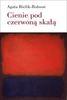Chomikuj, ebook online Cienie pod czerwoną skałą. Eseje o literaturze. Agata Bielik-Robson