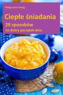 Chomikuj, pobierz ebook online Ciepłe śniadania. Małgorzata Haisig