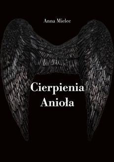 Chomikuj, ebook online Cierpienia Anioła. Anna Mielec
