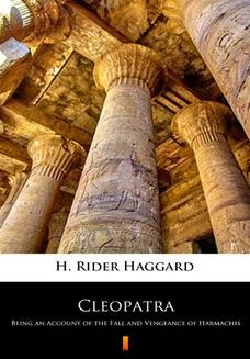 Chomikuj, ebook online Cleopatra. Being an Account of the Fall and Vengeance of Harmachis. H. Rider Haggard