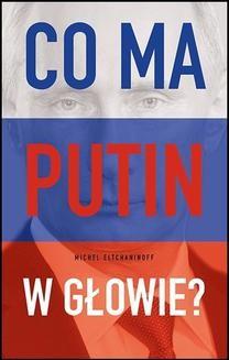 Chomikuj, pobierz ebook online Co ma Putin w głowie?. Michel Eltchaninoff