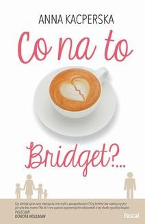 Chomikuj, pobierz ebook online Co na to Bridget. Anna Kacperska