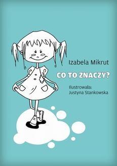 Chomikuj, ebook online Co to znaczy…?. Izabela Mikrut