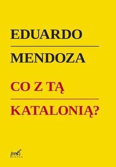 Chomikuj, ebook online Co z tą Katalonią ?. Eduardo Mendoza