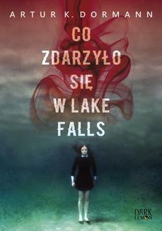Chomikuj, ebook online Co zdarzyło się w Lake Falls. Artur K. Dorman